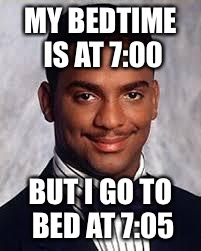 Thug Life | MY BEDTIME IS AT 7:00 BUT I GO TO BED AT 7:05 | image tagged in thug life,memes | made w/ Imgflip meme maker