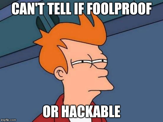 Futurama Fry Meme | CAN'T TELL IF FOOLPROOF OR HACKABLE | image tagged in memes,futurama fry | made w/ Imgflip meme maker