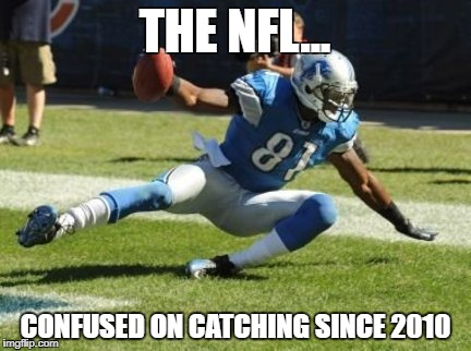 THE NFL... CONFUSED ON CATCHING SINCE 2010 | image tagged in nfl,football,steelers,lions,megatron,calvinjohnson | made w/ Imgflip meme maker