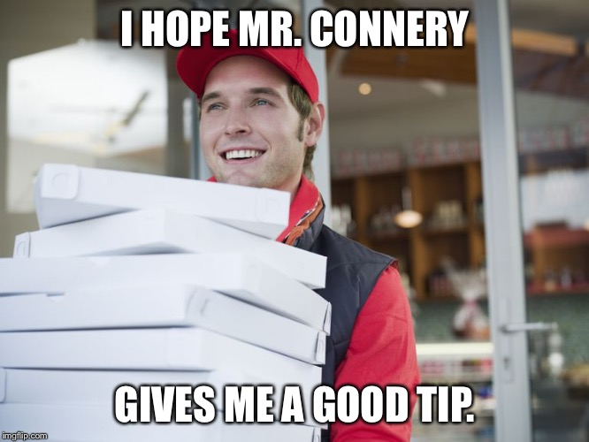 I HOPE MR. CONNERY GIVES ME A GOOD TIP. | made w/ Imgflip meme maker