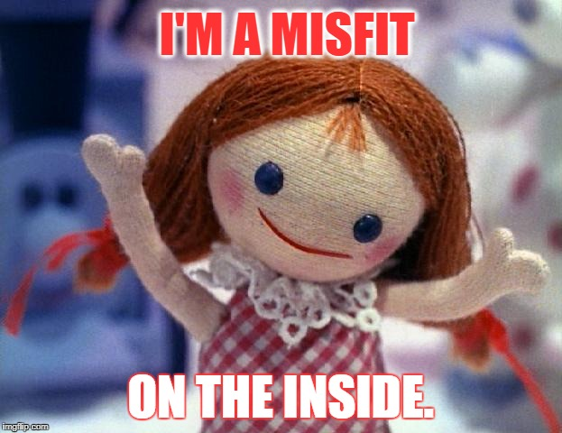 Dolly for Sue's Diagnosis | I'M A MISFIT ON THE INSIDE. | image tagged in island of misfit toys,misfit toys,dolly for sue,rudolph red-nosed reindeer,mental health issues,christmas memes | made w/ Imgflip meme maker
