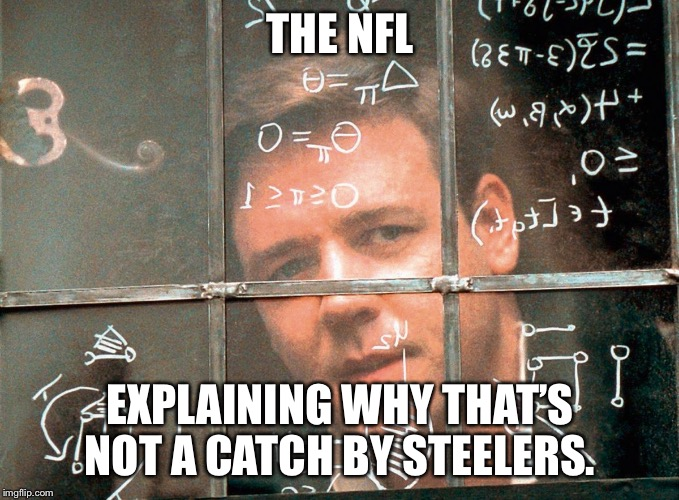 russel crowe beautiful mind | THE NFL EXPLAINING WHY THAT'S NOT A CATCH BY STEELERS. | image tagged in russel crowe beautiful mind | made w/ Imgflip meme maker