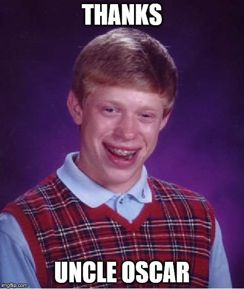Bad Luck Brian Meme | THANKS UNCLE OSCAR | image tagged in memes,bad luck brian | made w/ Imgflip meme maker