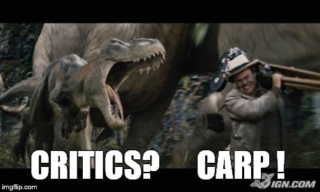 Critics | CRITICS?      CARP ! | image tagged in critics | made w/ Imgflip meme maker