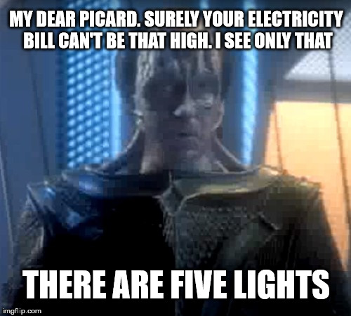 Madred - There are five lights | MY DEAR PICARD. SURELY YOUR ELECTRICITY BILL CAN'T BE THAT HIGH. I SEE ONLY THAT THERE ARE FIVE LIGHTS | image tagged in madred - star trek the next generation,electricity bill,there a five lights,there are four lights,star trek | made w/ Imgflip meme maker