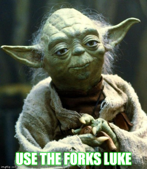 Star Wars Yoda Meme | USE THE FORKS LUKE | image tagged in memes,star wars yoda,use the forks,luke,use the force | made w/ Imgflip meme maker