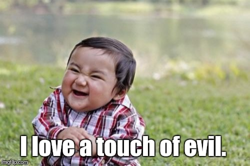 Evil Toddler Meme | I love a touch of evil. | image tagged in memes,evil toddler | made w/ Imgflip meme maker