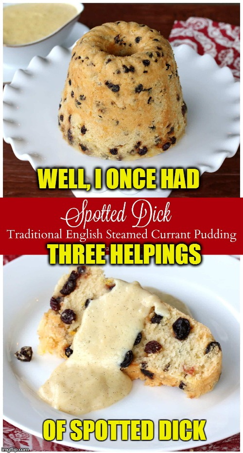 WELL, I ONCE HAD THREE HELPINGS OF SPOTTED DICK | made w/ Imgflip meme maker