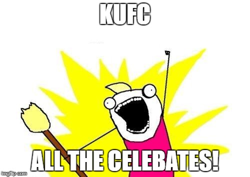 X All The Y Meme | KUFC ALL THE CELEBATES! | image tagged in memes,x all the y | made w/ Imgflip meme maker