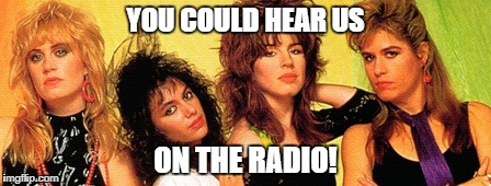 YOU COULD HEAR US ON THE RADIO! | made w/ Imgflip meme maker