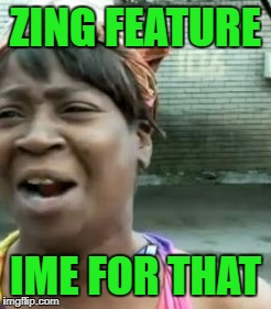 Imgflip has a new resizing feature for uploading your own images!!! | ZING FEATURE IME FOR THAT | image tagged in ain't nobody got time for that,memes,new cropping feature,crop your photos,funny | made w/ Imgflip meme maker