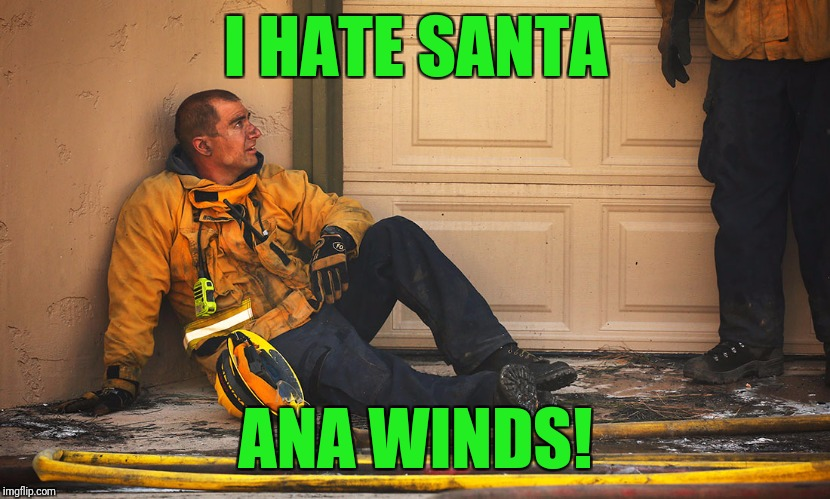 Ups for firefighters & those affected in California. | I HATE SANTA ANA WINDS! | image tagged in firefighters,california,wildfires,santa claus | made w/ Imgflip meme maker