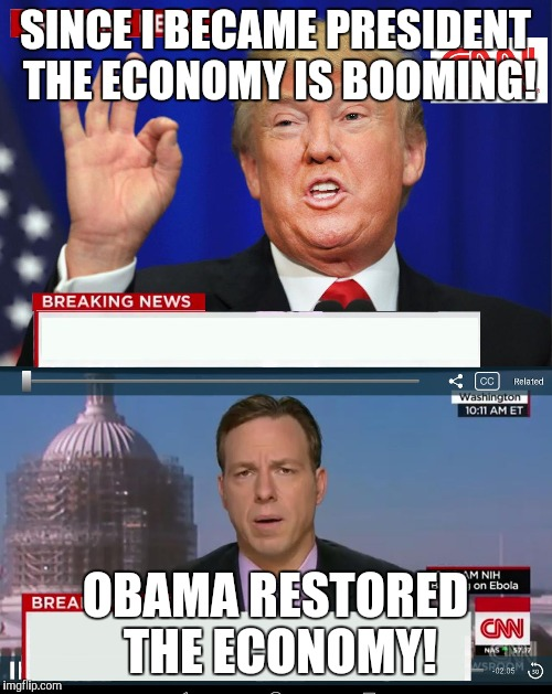 CNN Spins Trump News  | SINCE I BECAME PRESIDENT THE ECONOMY IS BOOMING! OBAMA RESTORED THE ECONOMY! | image tagged in cnn spins trump news | made w/ Imgflip meme maker