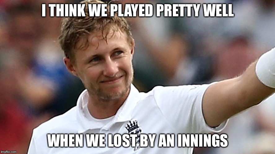 Joe Root lost | I THINK WE PLAYED PRETTY WELL WHEN WE LOST BY AN INNINGS | image tagged in meme,joe root,i think we played pretty well,how i think i look | made w/ Imgflip meme maker