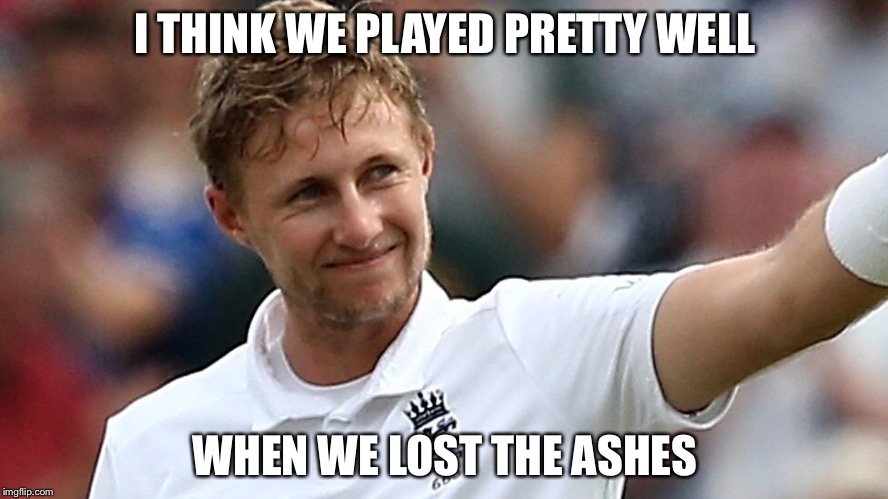 Joe Root lost | I THINK WE PLAYED PRETTY WELL WHEN WE LOST THE ASHES | image tagged in memes,joe root,i think we played pretty well | made w/ Imgflip meme maker