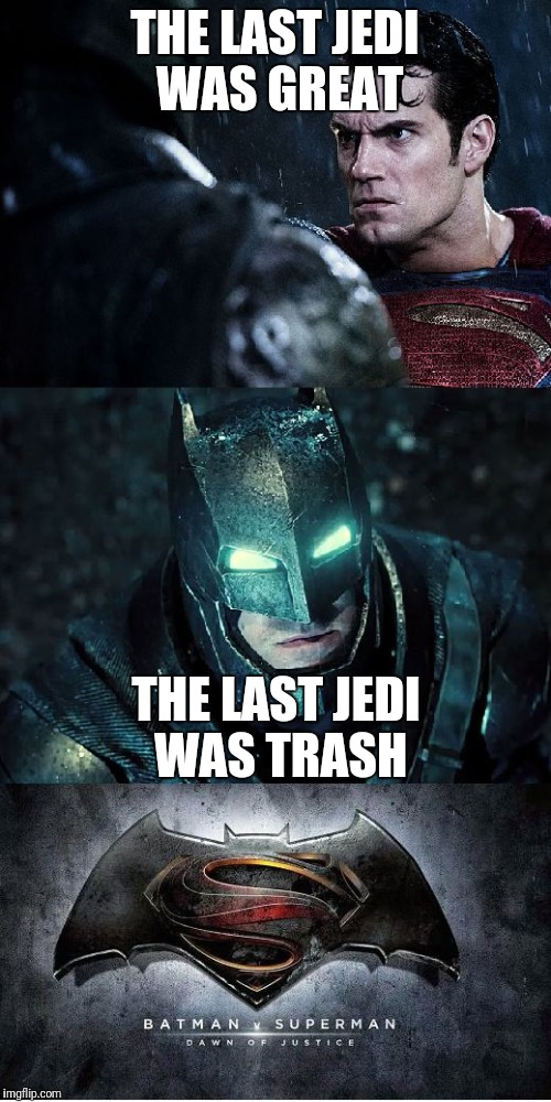 Batman Vs Superman | THE LAST JEDI WAS GREAT THE LAST JEDI WAS TRASH | image tagged in batman vs superman | made w/ Imgflip meme maker