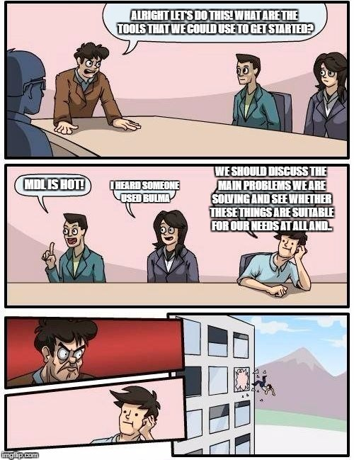 Boardroom Meeting Suggestion Meme | ALRIGHT LET'S DO THIS! WHAT ARE THE TOOLS THAT WE COULD USE TO GET STARTED? MDL IS HOT! I HEARD SOMEONE USED BULMA WE SHOULD DISCUSS THE MAI | image tagged in memes,boardroom meeting suggestion | made w/ Imgflip meme maker