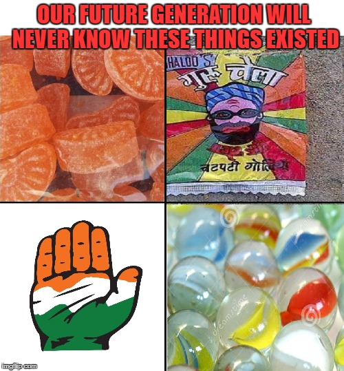 OUR FUTURE GENERATION WILL NEVER KNOW THESE THINGS EXISTED | image tagged in congress,bjp,election,election2017,gujrat | made w/ Imgflip meme maker