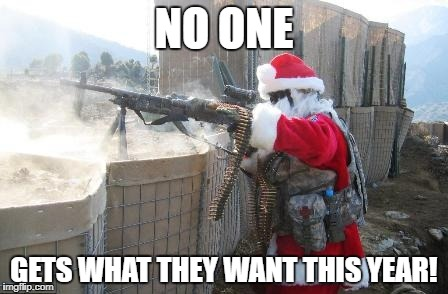 Hohoho Meme | NO ONE GETS WHAT THEY WANT THIS YEAR! | image tagged in memes,hohoho | made w/ Imgflip meme maker