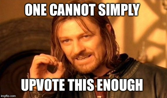 One Does Not Simply Meme | ONE CANNOT SIMPLY UPVOTE THIS ENOUGH | image tagged in memes,one does not simply | made w/ Imgflip meme maker