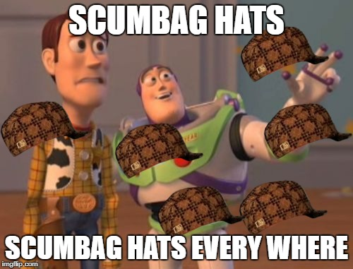 X, X Everywhere Meme | SCUMBAG HATS SCUMBAG HATS EVERY WHERE | image tagged in memes,x,x everywhere,x x everywhere,scumbag | made w/ Imgflip meme maker