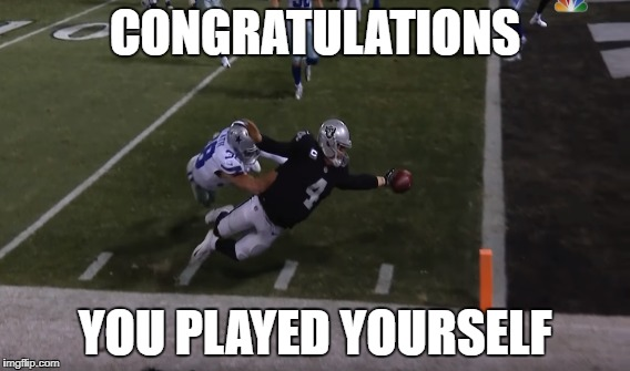 Derek Carr playing himself touchback | CONGRATULATIONS YOU PLAYED YOURSELF | image tagged in derek car,nfl,football,touchback,fail,raiders | made w/ Imgflip meme maker