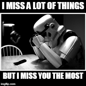 Those stormtroopers are strong in the feels. | I MISS A LOT OF THINGS BUT I MISS YOU THE MOST | image tagged in crying stormtrooper poster | made w/ Imgflip meme maker