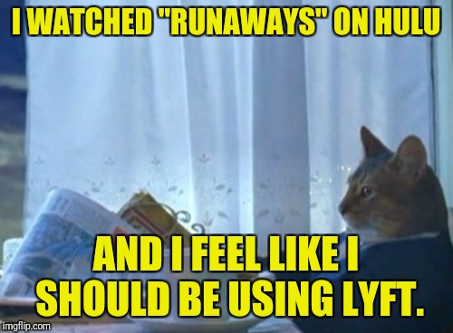 "This show takes product placement & subliminal advertising to a whole new level. | I WATCHED ""RUNAWAYS"" ON HULU AND I FEEL LIKE I SHOULD BE USING LYFT. 