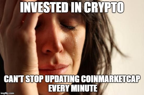 First World Problems Meme | INVESTED IN CRYPTO CAN'T STOP UPDATING COINMARKETCAP EVERY MINUTE | image tagged in memes,first world problems | made w/ Imgflip meme maker