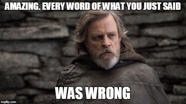Image result for luke skywalker every word in that sentence was wrong