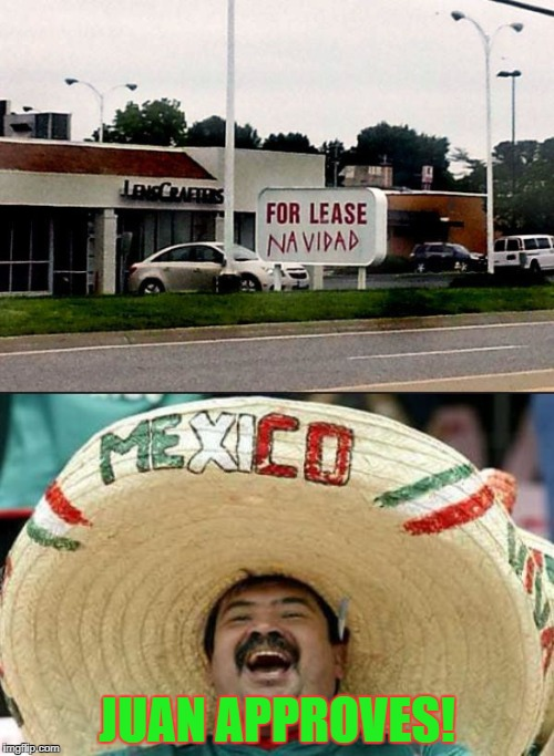 For Lease Navidad! | JUAN APPROVES! | image tagged in memes,funny,funny memes,happy mexican,christmas | made w/ Imgflip meme maker