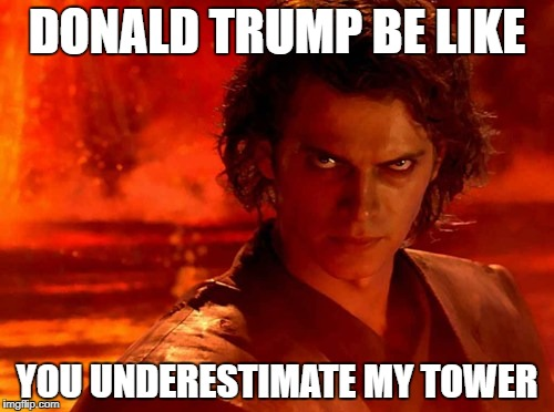 You Underestimate My Power Meme | DONALD TRUMP BE LIKE YOU UNDERESTIMATE MY TOWER | image tagged in memes,you underestimate my power | made w/ Imgflip meme maker