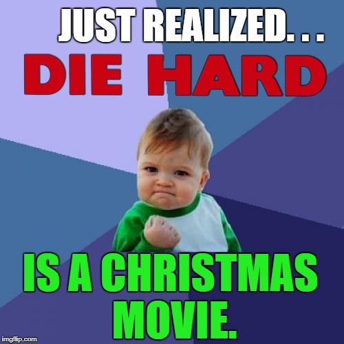 Yeah baby! Merry Christmas, motherf***ers! | JUST REALIZED. . . IS A CHRISTMAS MOVIE. | image tagged in memes,success kid,funny,die hard,movies,merry christmas | made w/ Imgflip meme maker