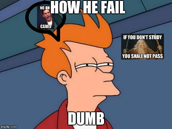 Futurama Fry Meme | HOW HE FAIL DUMB | image tagged in memes,futurama fry | made w/ Imgflip meme maker