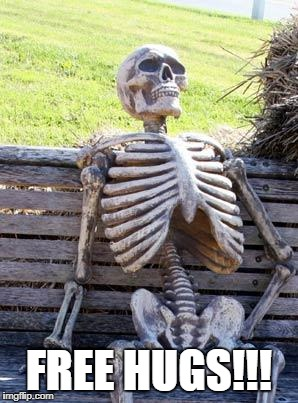 Waiting Skeleton Meme | FREE HUGS!!! | image tagged in memes,waiting skeleton | made w/ Imgflip meme maker