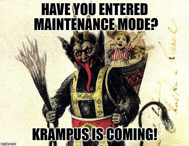 HAVE YOU ENTERED MAINTENANCE MODE? KRAMPUS IS COMING! | image tagged in krampus | made w/ Imgflip meme maker