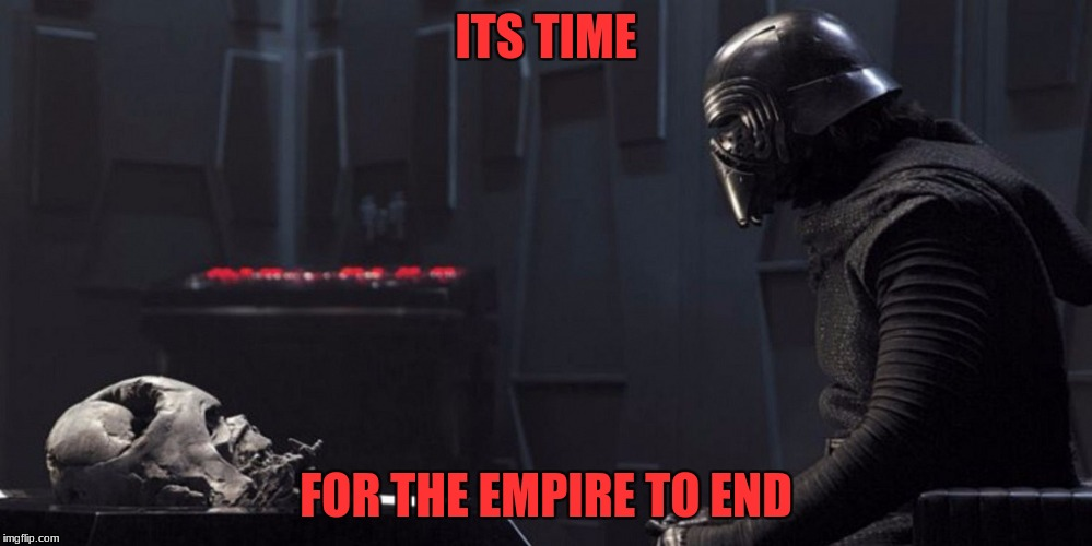 Kylo Ren and Vader Helmet | ITS TIME FOR THE EMPIRE TO END | image tagged in kylo ren and vader helmet | made w/ Imgflip meme maker