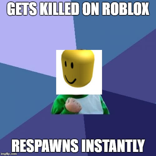 Success Kid Meme | GETS KILLED ON ROBLOX RESPAWNS INSTANTLY | image tagged in memes,success kid | made w/ Imgflip meme maker