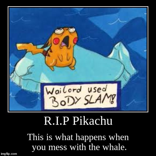 R.I.P Pikachu | This is what happens when you mess with the whale. | image tagged in funny,demotivationals | made w/ Imgflip demotivational maker