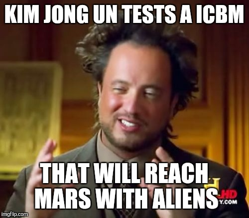 Ancient Aliens Meme | KIM JONG UN TESTS A ICBM THAT WILL REACH MARS WITH ALIENS | image tagged in memes,ancient aliens | made w/ Imgflip meme maker
