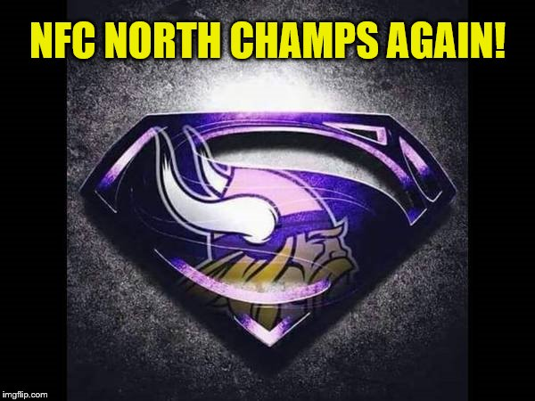 Minnesota Vikings NFC North Champs Again! | NFC NORTH CHAMPS AGAIN! | image tagged in minnesota vikings,nfl memes,memes,nfc north champs,skol,super bowl champs | made w/ Imgflip meme maker