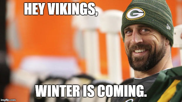 Aaron Rodgers: winter is coming | HEY VIKINGS, WINTER IS COMING. | image tagged in green bay packers,minnesota vikings,nfl memes,funny,fantasy football | made w/ Imgflip meme maker