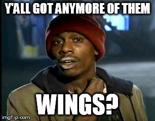 Y'all Got Any More Of That Meme | Y'ALL GOT ANYMORE OF THEM WINGS? | image tagged in memes,yall got any more of | made w/ Imgflip meme maker