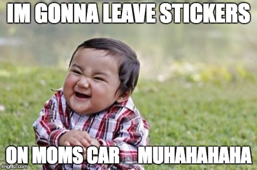Evil Toddler Meme | IM GONNA LEAVE STICKERS ON MOMS CAR     MUHAHAHAHA | image tagged in memes,evil toddler | made w/ Imgflip meme maker