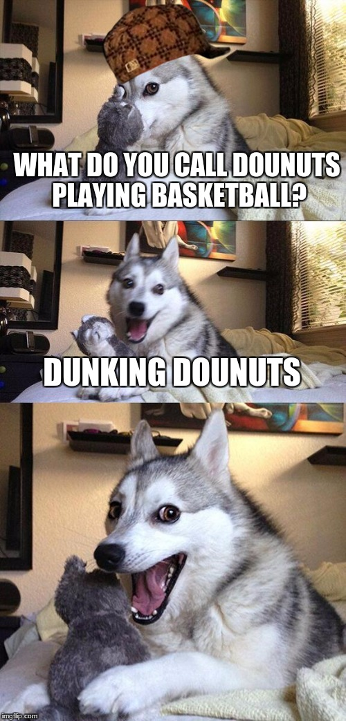 Bad Pun Dog Meme | WHAT DO YOU CALL DOUNUTS PLAYING BASKETBALL? DUNKING DOUNUTS | image tagged in memes,bad pun dog,scumbag | made w/ Imgflip meme maker