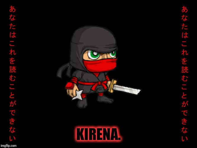 Clever ninja | KIRENA. | image tagged in clever ninja | made w/ Imgflip meme maker