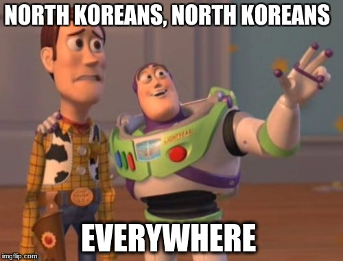 X, X Everywhere Meme | NORTH KOREANS, NORTH KOREANS EVERYWHERE | image tagged in memes,x x everywhere | made w/ Imgflip meme maker