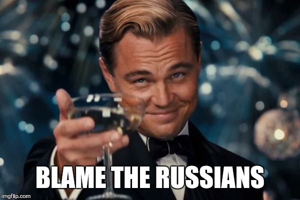 Leonardo Dicaprio Cheers Meme | BLAME THE RUSSIANS | image tagged in memes,leonardo dicaprio cheers | made w/ Imgflip meme maker