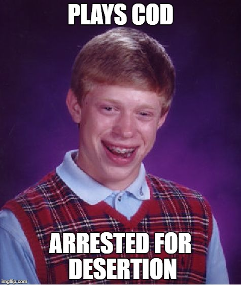 Bad Luck Brian Meme | PLAYS COD ARRESTED FOR DESERTION | image tagged in memes,bad luck brian | made w/ Imgflip meme maker