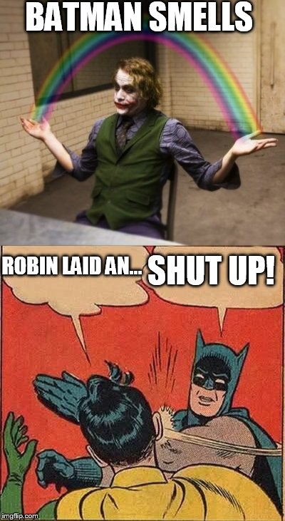 BATMAN SMELLS SHUT UP! ROBIN LAID AN... | made w/ Imgflip meme maker